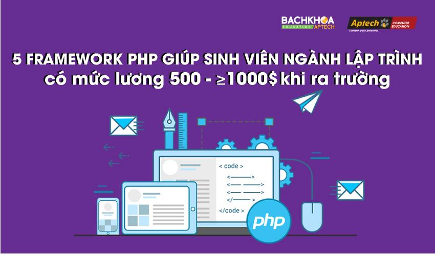 5 Famework PHP giúp sinh viên ngành lập trình có mức lương 500 - ≥1000$ sau khi ra trường