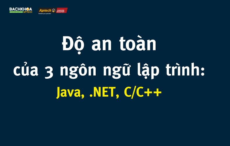 [Infographic] Độ an toàn của 3 ngôn ngữ lập trình: Java, .NET, C/C++